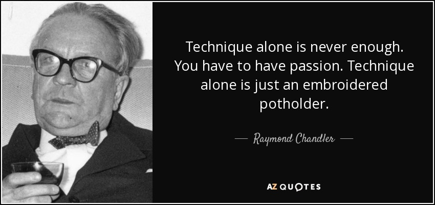 quote-technique-alone-is-never-enough-you-have-to-have-passion-technique-alone-is-just-an-raymond-chandler-37-14-86
